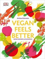 Vegan feels better: Meine gesunde Alltagsküche von Jérôme Eckmeier
